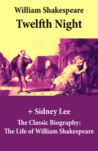 Electronic book Twelfth Night (The Unabridged Play) + The Classic Biography: The Life of William Shakespeare