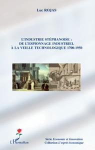 Electronic book L'industrie stéphanoise : de l'espionnage industriel à la veille technologique 1700-1950