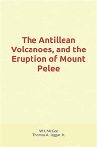 Electronic book The Antillean Volcanoes, and the Eruption of Mount Pelee