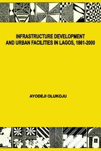 Livre numérique Infrastructure Development and Urban Facilities in Lagos, 1861-2000