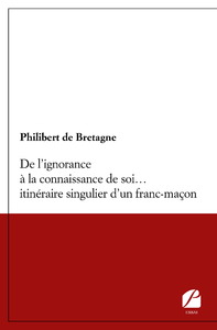 Livre numérique De l'ignorance à la connaissance de soi… itinéraire singulier d'un franc-maçon