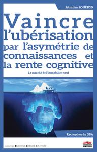 Livre numérique Vaincre l'ubérisation par l'asymétrie de connaissances et la rente cognitive