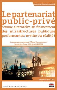 Livre numérique Le partenariat public-privé comme alternative au financement des infrastructures publiques performantes : mythe ou réalité ?