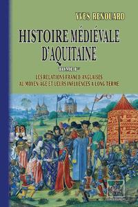 Livre numérique Histoire médiévale d'Aquitaine (Tome Ier : les relations franco-anglaises au Moyen Âge et leurs influences à long terme)