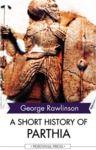 Livre numérique A Short History of Parthia