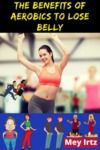 Livre numérique The Benefits of Aerobics to Lose Belly