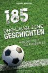 Livre numérique 185 Unglaubliche Geschichten aus der Welt des Fußballs
