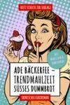 E-Book Ade Bдckerfee: Trendmahlzeit sьяes Dummbrot