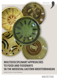 Electronic book Multidisciplinary approaches to food and foodways in the medieval Eastern Mediterranean