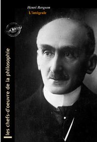 Livre numérique Henri Bergson l'intégrale : Œuvres complètes, 14 titres et annexes enrichies (Format professionnel électronique © Ink Book édition).