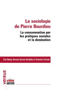 Livre numérique La sociologie de Pierre Bourdieu : la consommation par les pratiques sociales et la domination