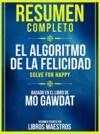Libro electrónico Resumen Completo: El Algoritmo De La Felicidad (Solve For Happy) - Basado En El Libro De Mo Gawdat