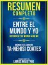 Libro electrónico Resumen Completo: Entre El Mundo Y Yo (Between The World And Me) - Basado En El Libro De Ta-Nehisi Coates