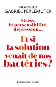 Livre numérique Stress, hypersensibilité, dépression... Et si la solution venait de nos bactéries ?