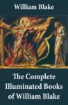 Electronic book The Complete Illuminated Books of William Blake (Unabridged - With All The Original Illustrations)